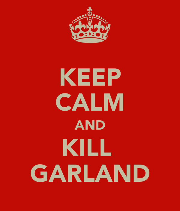 KEEP CALM AND KILL  GARLAND