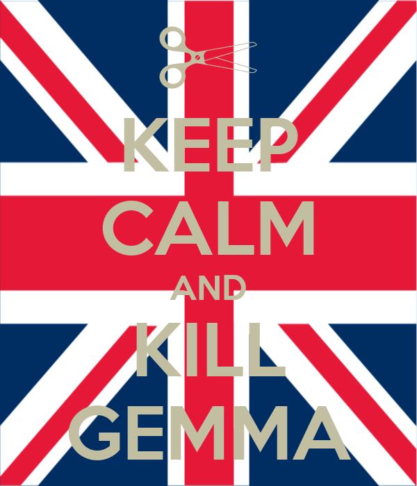 KEEP CALM AND KILL GEMMA