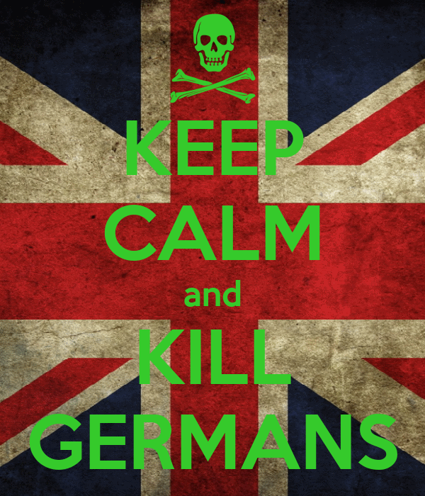 KEEP CALM and KILL GERMANS