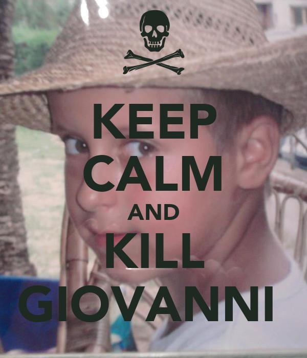 KEEP CALM AND KILL GIOVANNI