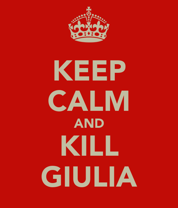 KEEP CALM AND KILL GIULIA