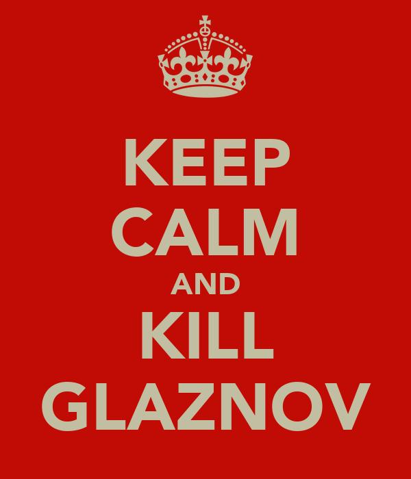 KEEP CALM AND KILL GLAZNOV