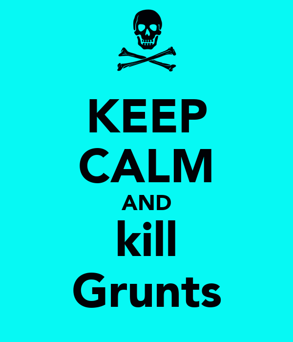 KEEP CALM AND kill Grunts