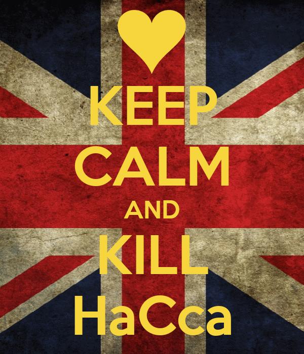 KEEP CALM AND KILL HaCca