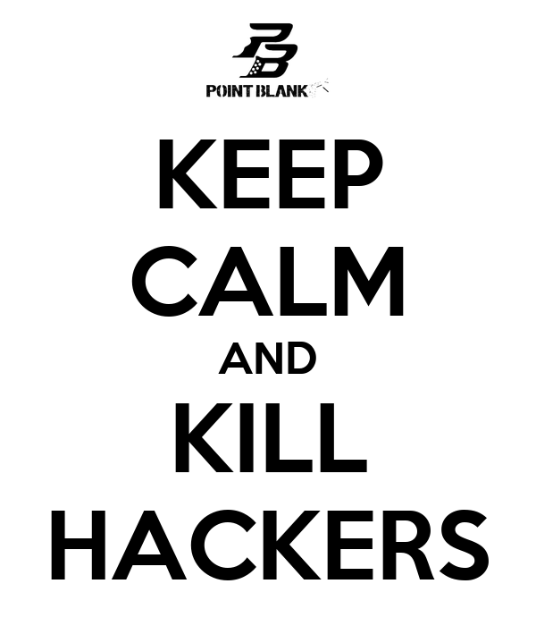 KEEP CALM AND KILL HACKERS