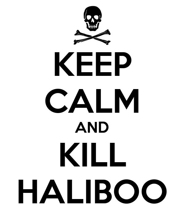 KEEP CALM AND KILL HALIBOO