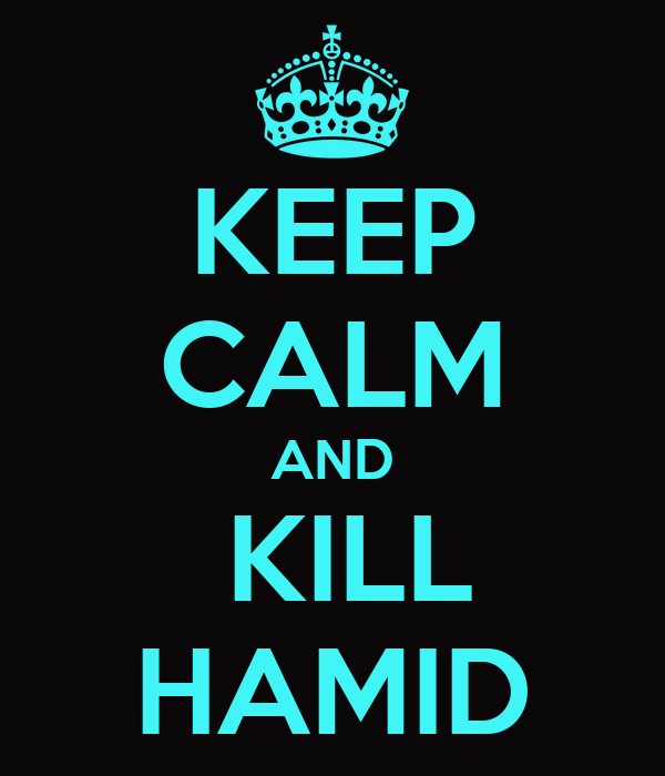 KEEP CALM AND  KILL HAMID