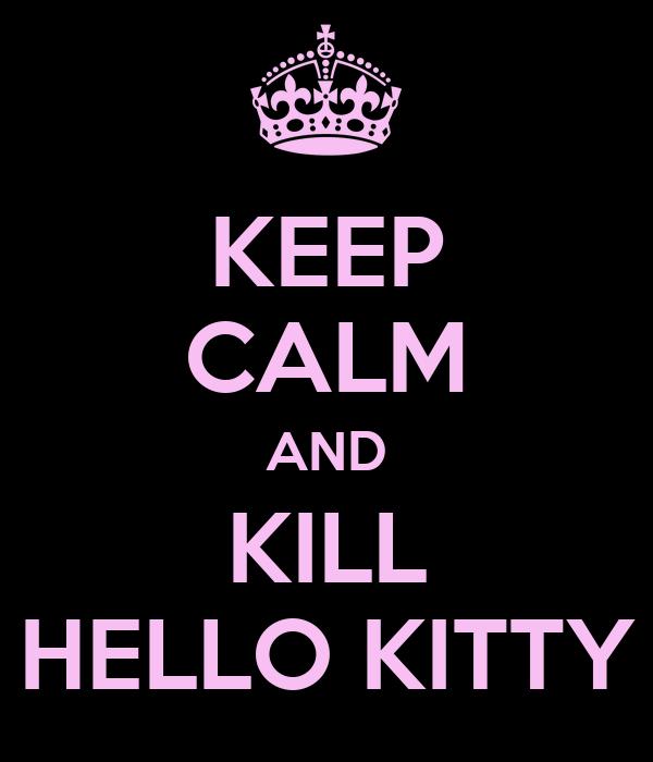 KEEP CALM AND KILL HELLO KITTY