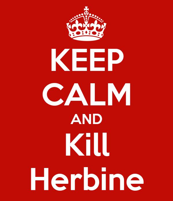 KEEP CALM AND Kill Herbine