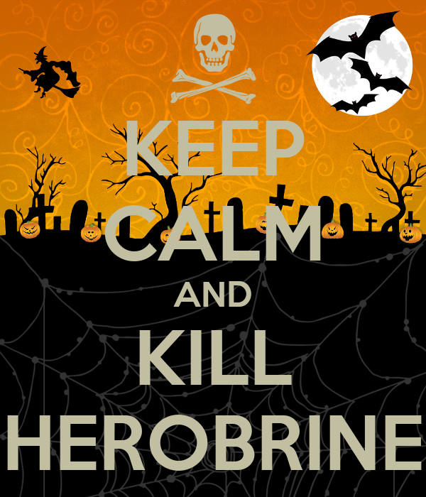 KEEP CALM AND KILL HEROBRINE