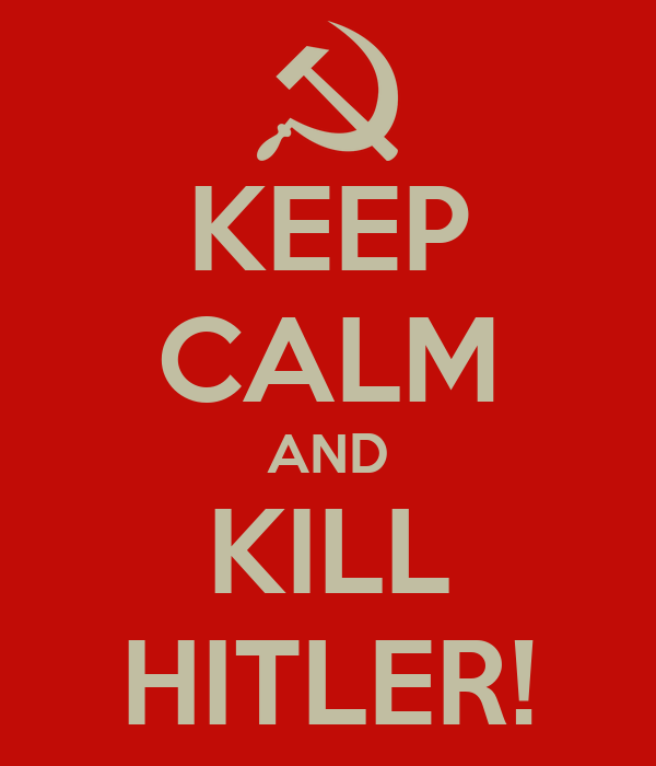 KEEP CALM AND KILL HITLER!