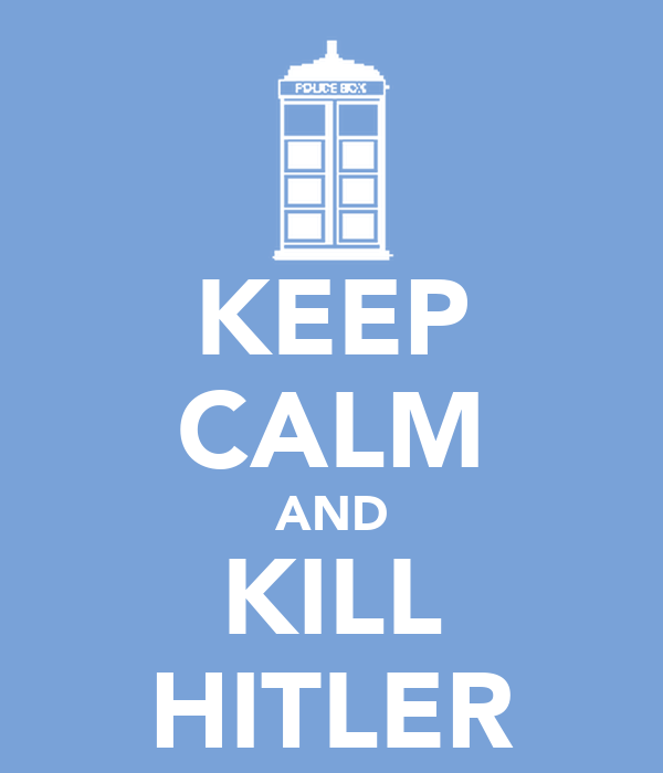 KEEP CALM AND KILL HITLER