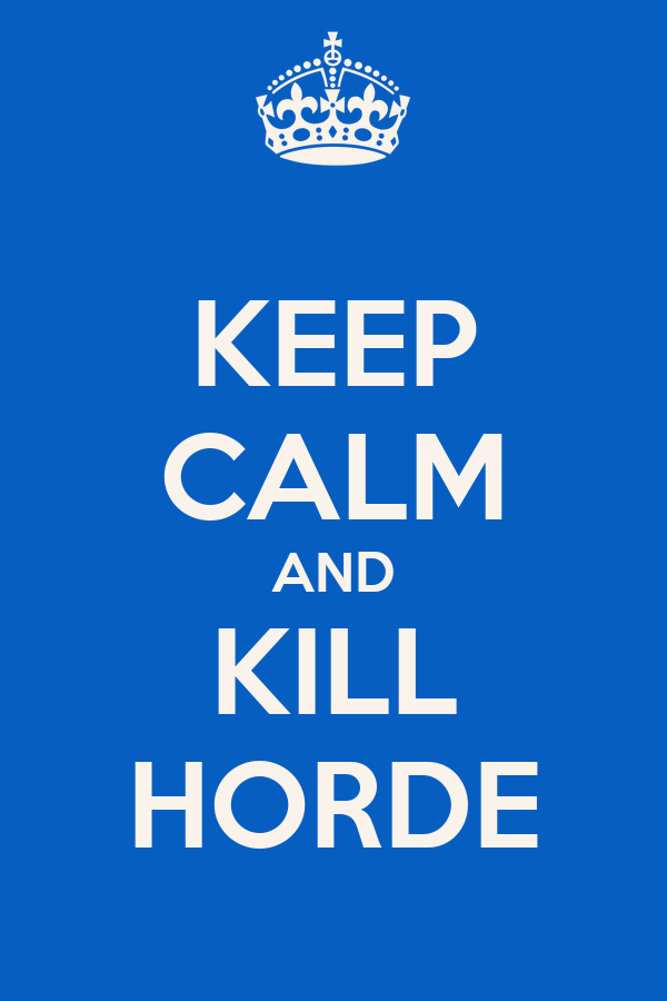 KEEP CALM AND KILL HORDE