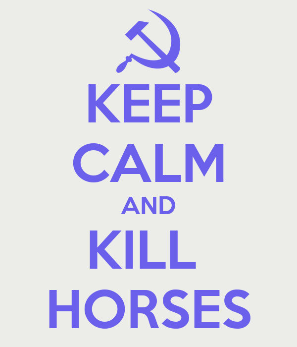KEEP CALM AND KILL  HORSES