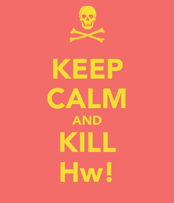 KEEP CALM AND KILL Hw!