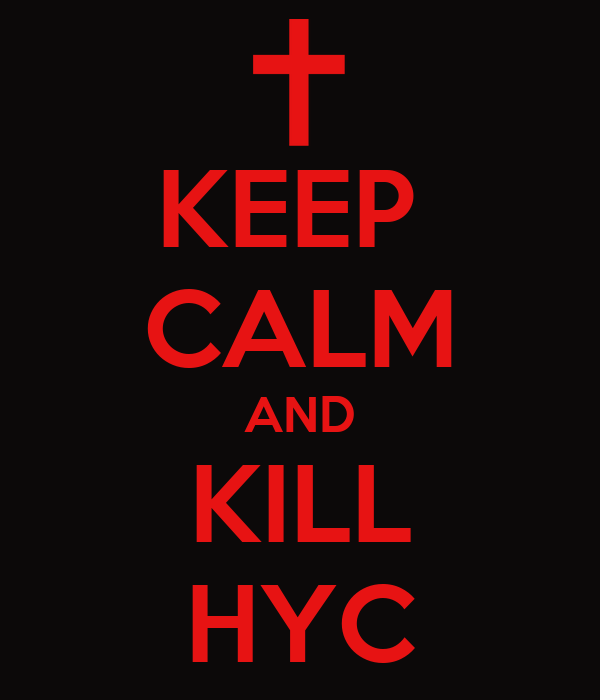 KEEP  CALM AND KILL HYC