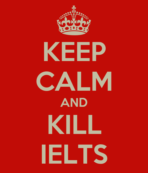 KEEP CALM AND KILL IELTS