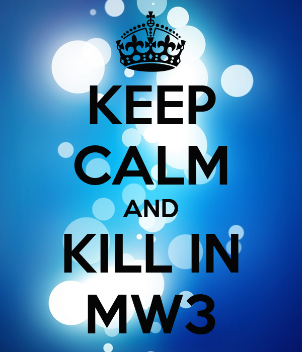 KEEP CALM AND KILL IN MW3