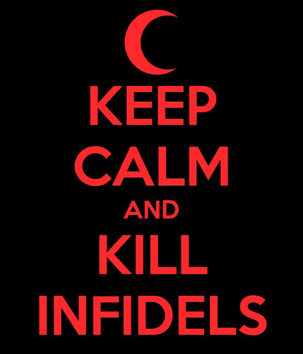 KEEP CALM AND KILL INFIDELS