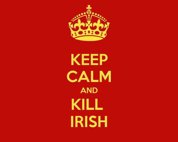 KEEP CALM AND KILL  IRISH