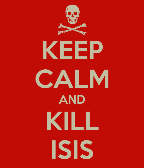 KEEP CALM AND KILL ISIS