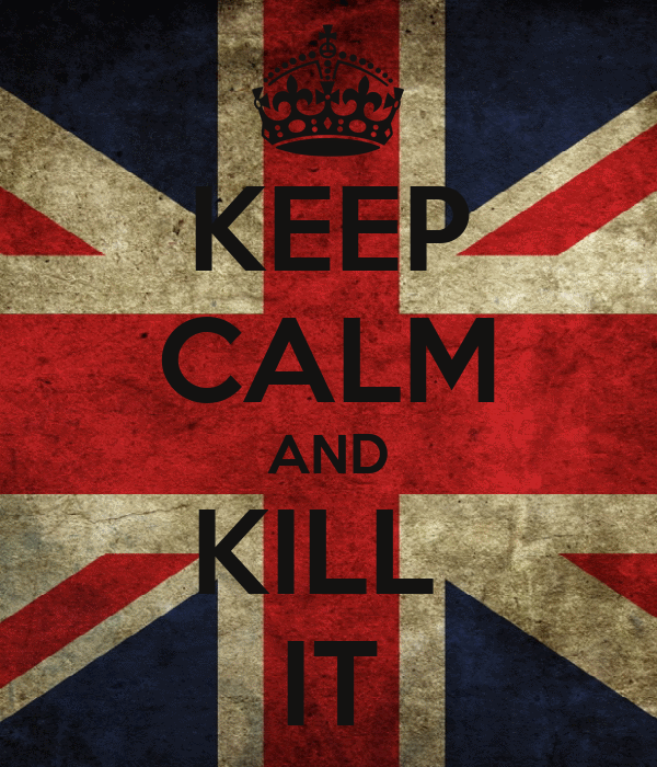 KEEP CALM AND KILL  IT