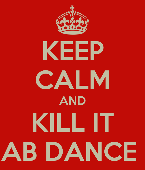 KEEP CALM AND KILL IT AB DANCE