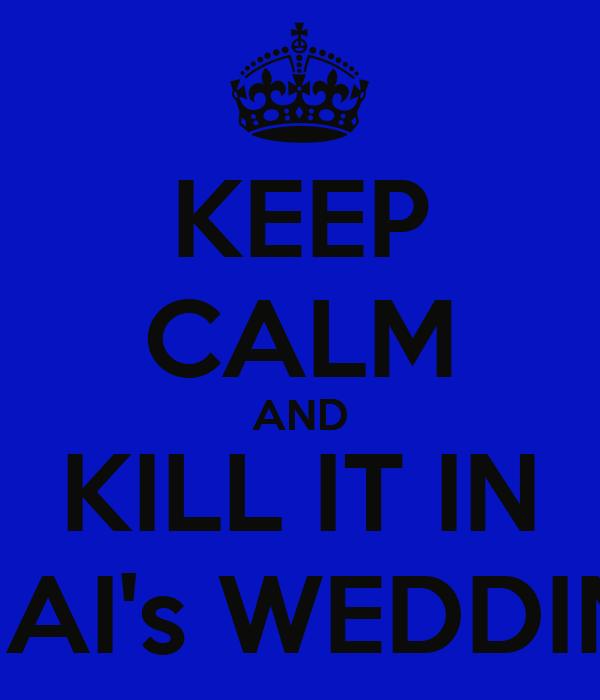 KEEP CALM AND KILL IT IN BHAI's WEDDING