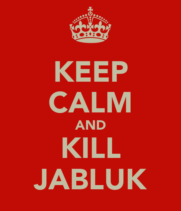 KEEP CALM AND KILL JABLUK