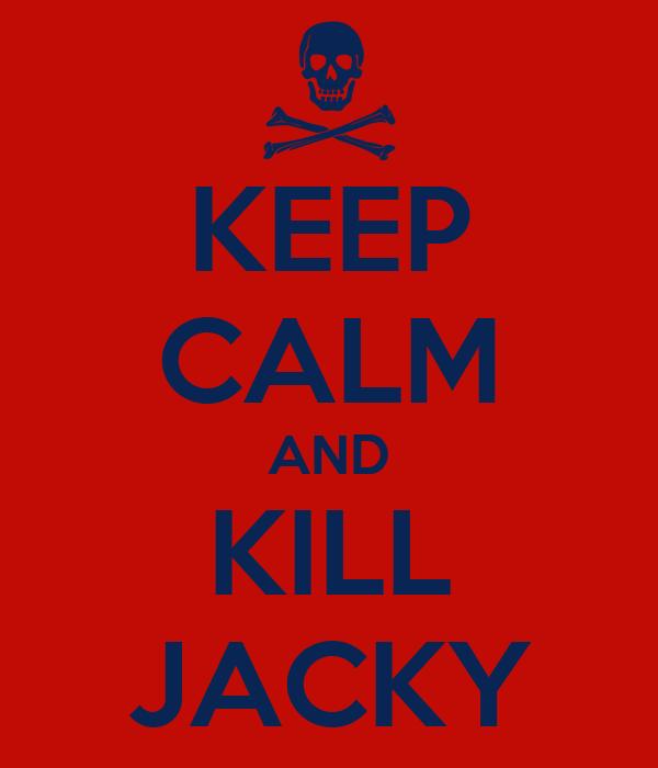 KEEP CALM AND KILL JACKY
