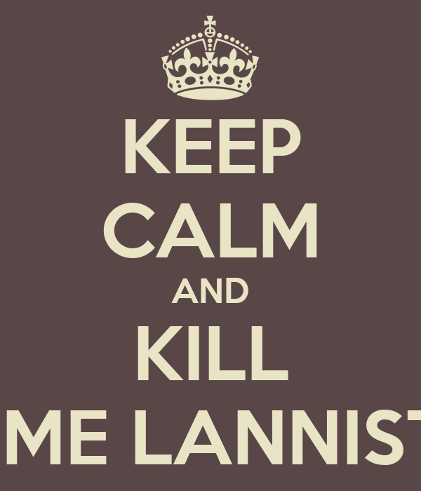 KEEP CALM AND KILL JAIME LANNISTER