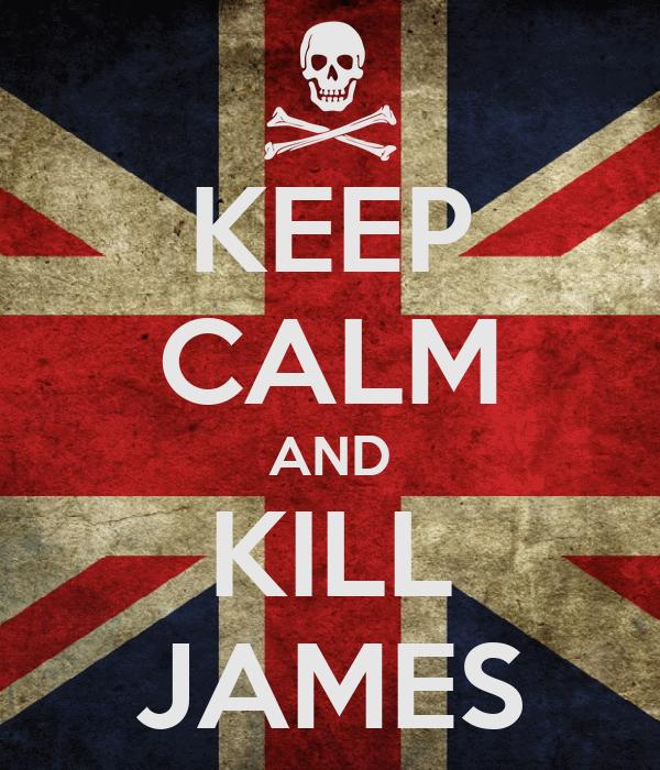 KEEP CALM AND KILL JAMES