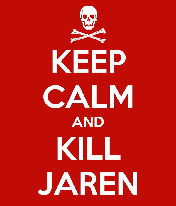 KEEP CALM AND KILL JAREN