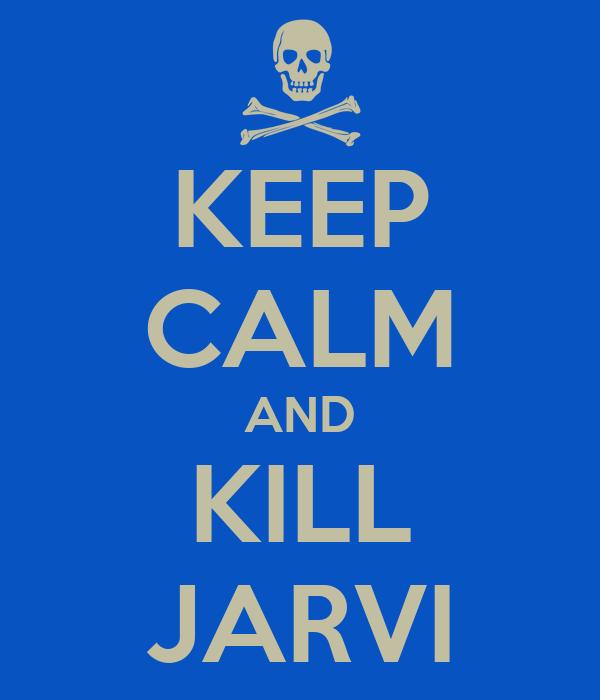 KEEP CALM AND KILL JARVI