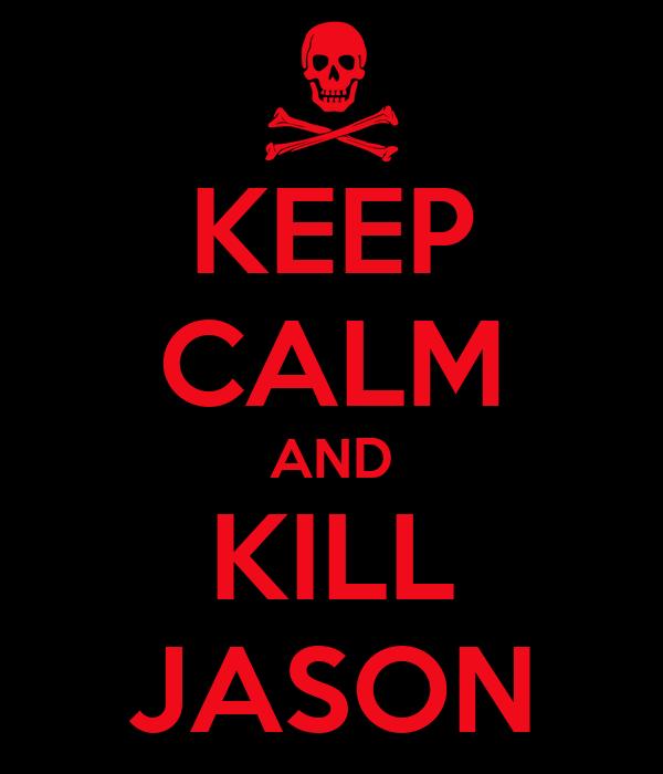 KEEP CALM AND KILL JASON