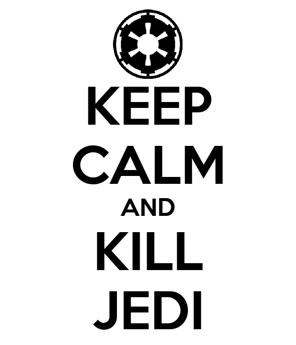 KEEP CALM AND KILL JEDI