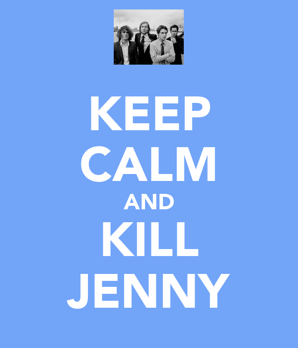 KEEP CALM AND KILL JENNY