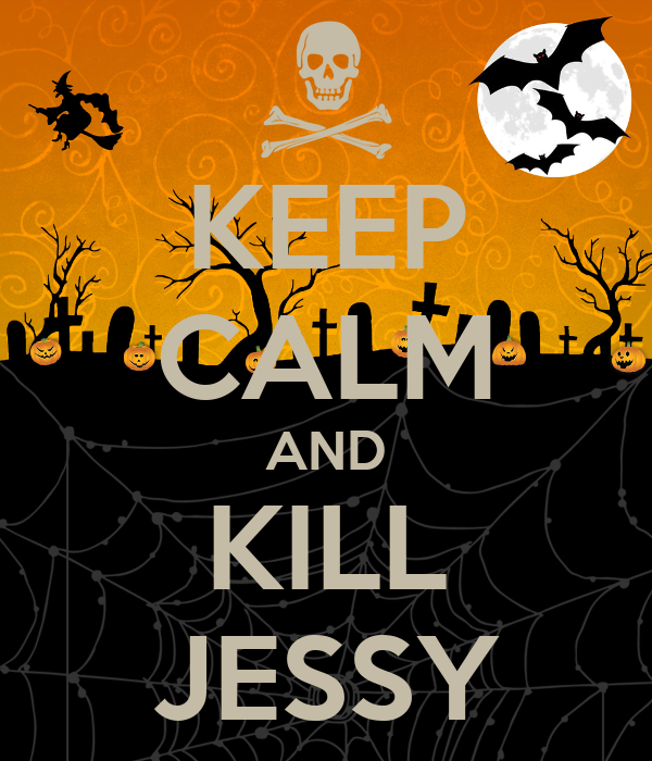 KEEP CALM AND KILL JESSY
