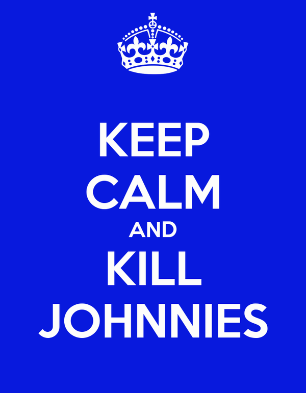 KEEP CALM AND KILL JOHNNIES