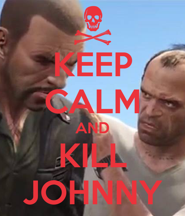KEEP CALM AND KILL JOHNNY
