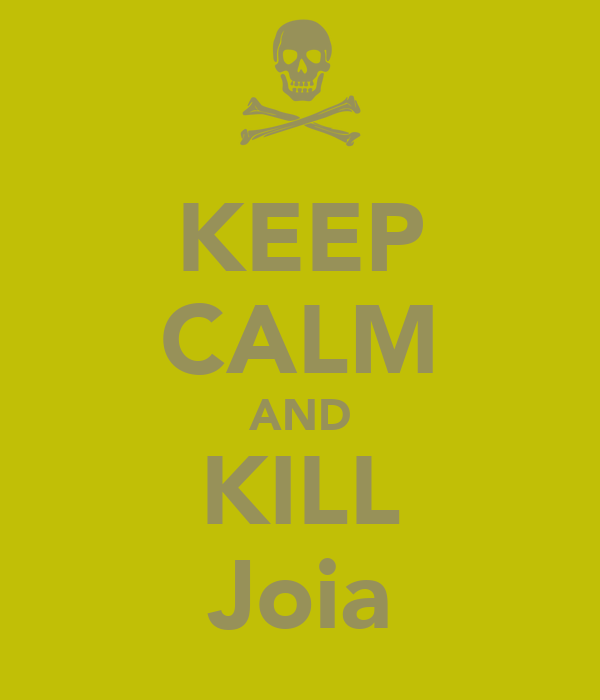 KEEP CALM AND KILL Joia