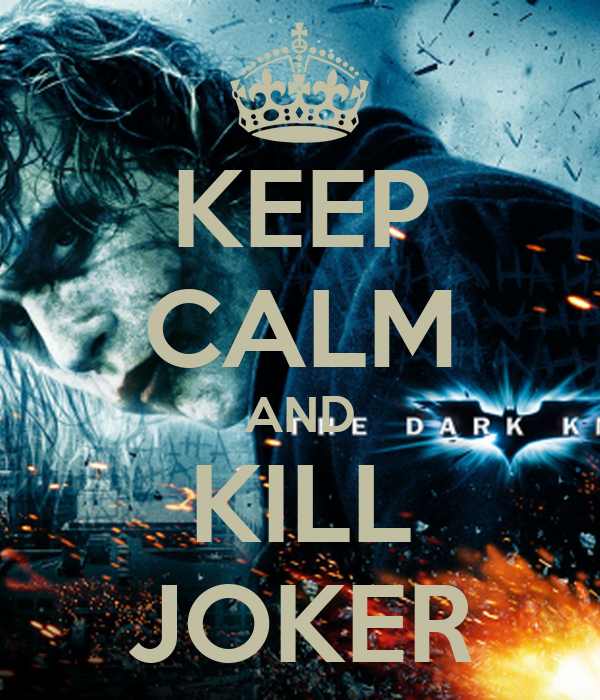 KEEP CALM AND KILL JOKER