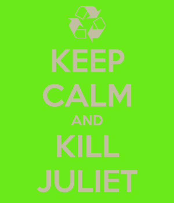 KEEP CALM AND KILL JULIET