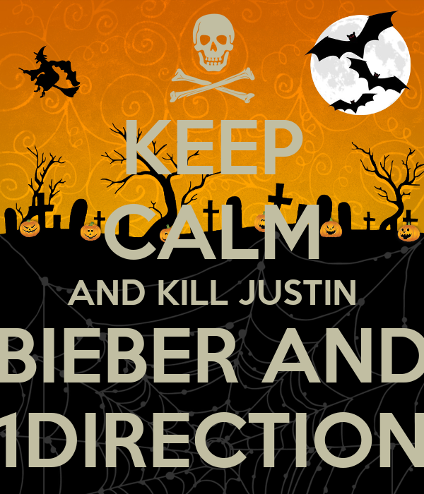 KEEP CALM AND KILL JUSTIN BIEBER AND 1DIRECTION