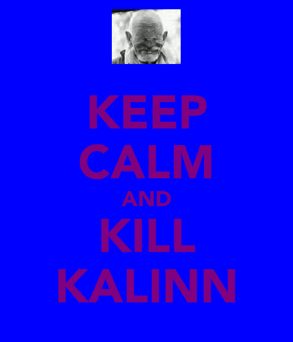 KEEP CALM AND KILL KALINN