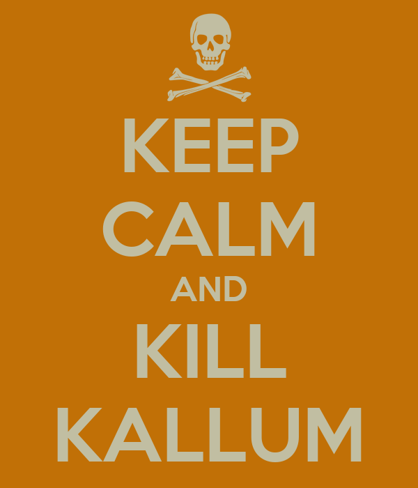 KEEP CALM AND KILL KALLUM