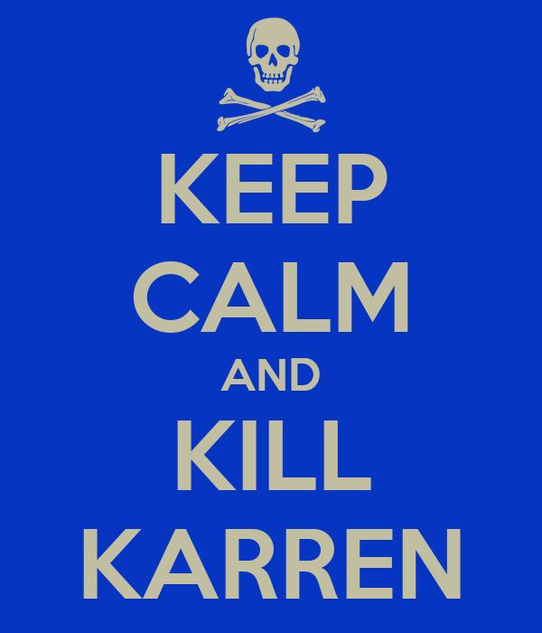 KEEP CALM AND KILL KARREN