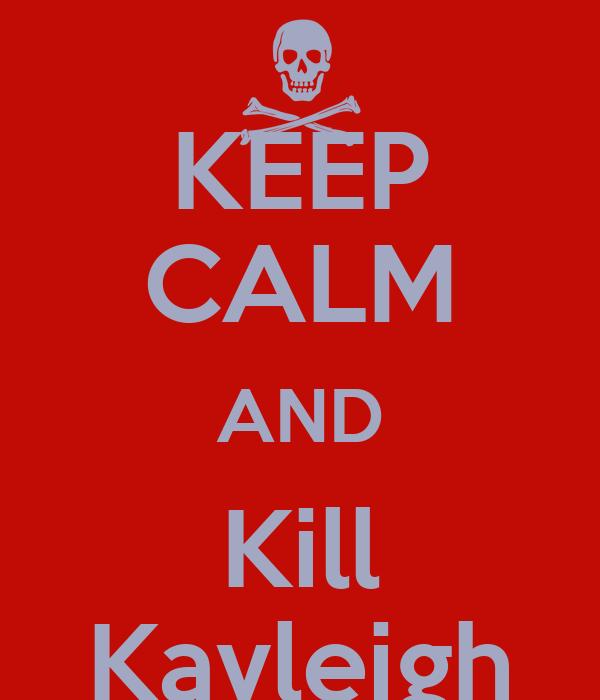KEEP CALM AND Kill Kayleigh