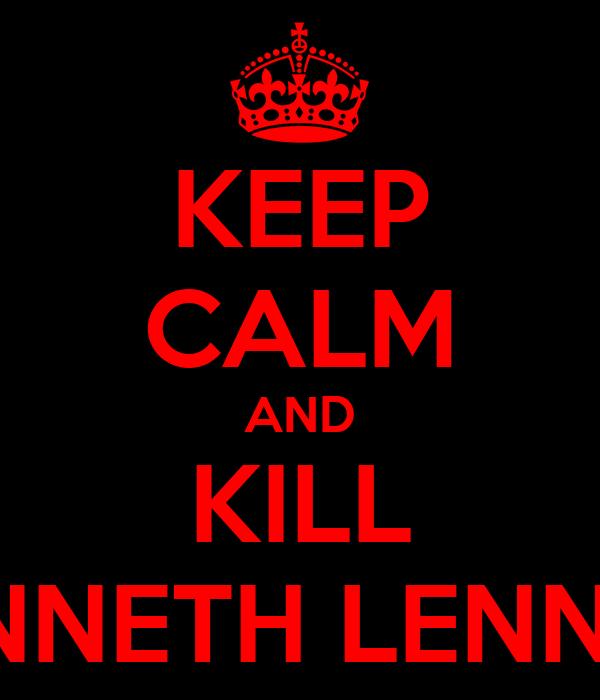 KEEP CALM AND KILL KENNETH LENNOX