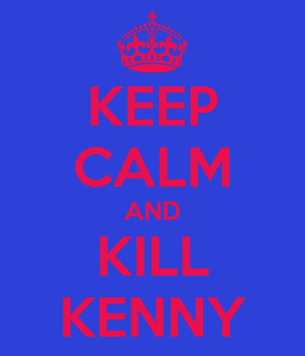 KEEP CALM AND KILL KENNY
